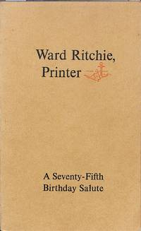 Ward Ritchie, Printer. A Seventy-Fifth Birthday Salute on June 15, 1980.