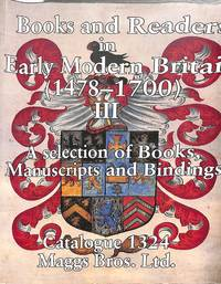 Catalogue no.1324/2002: Books and Readers in Early Modern Britain  (1478-1700) III, a Selection of Books, Manuscripts and Bindings.