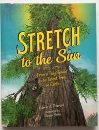 Stretch to the Sun, From a Tiny Sprout to the Tallest Tree on Earth, Signed