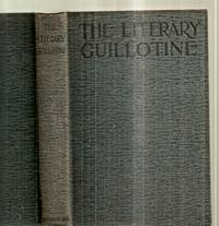 image of The Literary Guillotine an Authorized Report of the Proceedings before the  Literary Emergency Court Holden in and for the District of North America