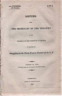 LETTER FROM THE SECRETARY OF THE TREASURY TO THE CHAIRMAN OF THE COMMITTEE OF FINANCE IN RELATION TO  SMUGGLING ON THE NORTH WESTERN FRONTIER OF THE U.S.  18th Congress, 2d Session, [22], January 28, 1825