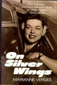 image of On Silver Wings: The Women Airforce Service Pilots Of World War II, 1942-1944