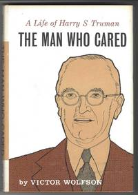 THE MAN WHO CARED A Life of Harry S. Truman