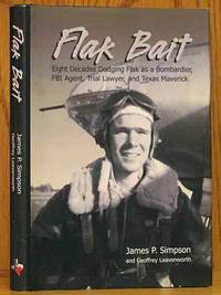 Flak Bait: Eight Decades Dodging Flak as a Bombadier, FBI Agent, Trial Lawyer, and Texas Maverick by  James P Simpson - Signed First Edition - 2007 - from Schroeder's Book Haven (SKU: E0863)