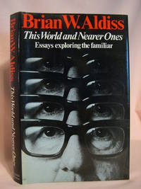 THIS WORLD AND NEARER ONES: ESSAYS EXPLORING THE FAMILIAR