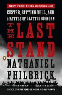 The Last Stand: Custer, Sitting Bull, and the Battle of the Little Bighorn by Nathaniel Philbrick - Paperback - 2011-09-03 - from Books Express and Biblio.com