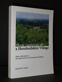 Three Centuries of a Herefordshire Village: Putley, 1685 until now (the people, their lives, the farming, the buildings) [SIGNED]