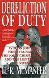 image of Dereliction of Duty__Lyndon Johnson, Robert McNamara, the Joint Chiefs of Staff, and the Lies That Led to Vietnam