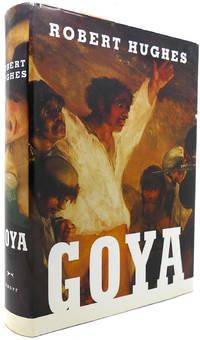 GOYA by Robert Hughes - First Edition; First Printing - 2003 - from Rare Book Cellar (SKU: 121860)