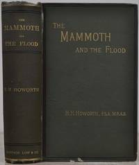 THE MAMMOTH AND THE FLOOD: An Attempt to Confront the Theory of Uniformity with the Facts of Recent Geology.