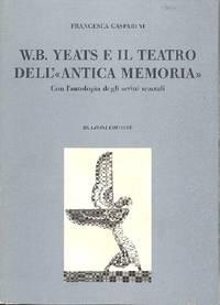 W.B. Yeats e il teatro dell'antica memoria by GASPARINI Francesca - 2002 - from Studio Bibliografico Marini and Biblio.com