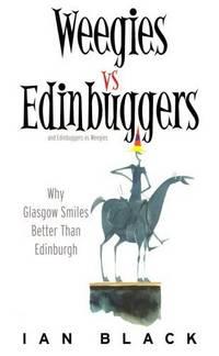Weegies VS Edinbuggers and Edinbuggers VS Weegies