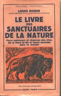 Le livre des sanctuaires de la nature.  Parcs nationaux et réserves des sites, de la flore et de la faune sauvage dans le monde.