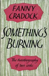 Something's Burning : The Autobiography of Two Cooks by Cradock, Fanny - 1960