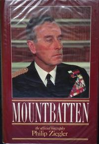 Mountbatten: The Official Biography by  Philip Ziegler - First UK edition-first printing - 1985 - from Alpha 2 Omega Books and Biblio.com