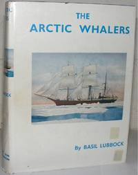 The Arctic Whalers by  Basil Lubbock - Hardcover - from Dial a Book and Biblio.co.uk