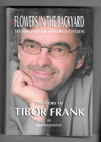 image of Flowers in the Backyard - Testimonies of a World Citizen; the Story of Tibor Frank