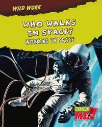 Who Walks in Space?: Working in Space (Wild Work)