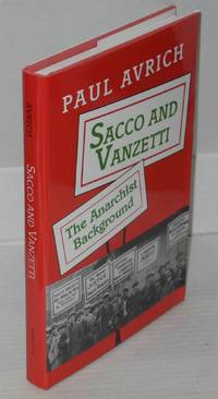 Sacco and Vanzetti; the anarchist background by  Paul Avrich - Hardcover - 1991 - from Bolerium Books Inc., ABAA/ILAB (SKU: 6650)