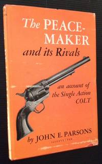 The Peacemaker and Its Rivals: An Account of the Single Action Colt (Review Copy)