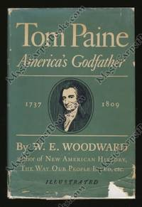 Tom Paine: America's Godfather 1737-1809 by  W. E Woodward - Hardcover - 1945 - from MagicCarpetBooks.com and Biblio.co.uk