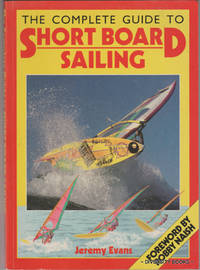 THE COMPLETE GUIDE TO SHORT BOARD SAILING