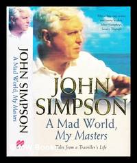A mad world  my masters : tales from a traveller's life