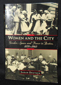 image of Women and the City: Gender, Space, and Power in Boston, 1870-1940