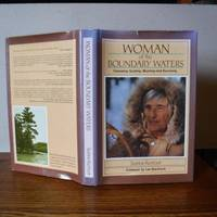 Woman of the Boundary Waters: Canoeing, Guiding, Mushing and Surviving