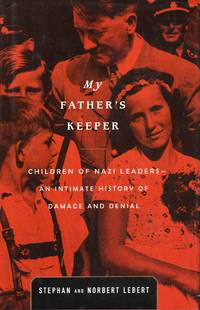 My Fathers Keeper Children of Nazi Leaders - An Intimate History of Damage and Denial