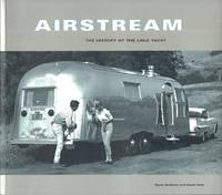 Airstream: The History of the Land Yacht by Burkhart, Bryan; Hunt, David - 2000