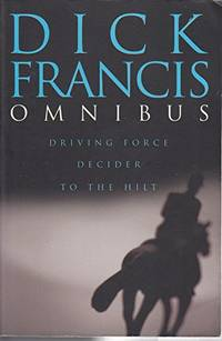 image of Dick Francis Omnibus: Driving Force;Decider;to the Hilt