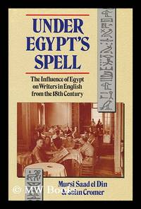 Under Egypt's Spell : the Influence of Egypt on Writers in English from the 18th Century by  John  Mursi & Cromer - First Edition - 1991 - from MW Books Ltd. and Biblio.com