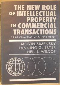 The New Role of Intellectual Property in Commercial Transactions. 1998 Cumulative Supplement