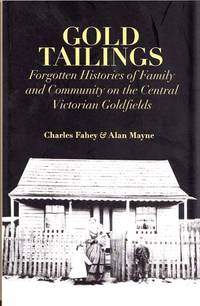 Gold Tailings Forgotten Histories of Family and Community on the Central Victorian Goldfields (Signed by Author)
