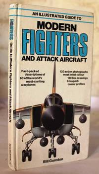 An Illustrated Guide to Modern Fighters and Attack Aircraft by Bill Gunston - 1st Edition - 1980 - from H4o Books and Biblio.com