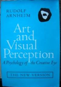 Art and Visual Perception: A Psychology of the Creative Eye, The New Version