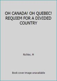 OH CANADA! OH QUEBEC! REQUIEM FOR A DIVIDED COUNTRY