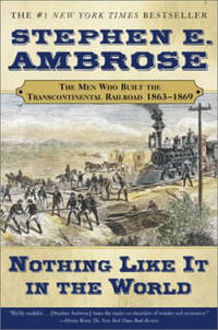image of Nothing Like it in the World: The Men that Built the Transcontinental Railroad: The Men That Built the Transcontinental Railroad 1863-1869 (Men Who Built the Transcontinental Railroad, 1865-69)