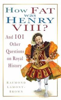 image of How Fat Was Henry VIII? : And 101 Other Questions and Answers on Royal History