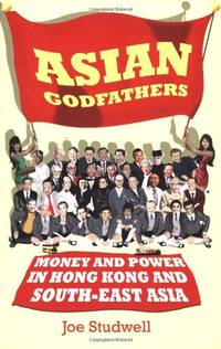 Asian Godfathers: Money and Power in Hong Kong and South East Asia