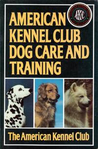 American Kennel Club Dog Care and Training by The American Kennel Club - Paperback - 1991-08-01 - from Kayleighbug Books and Biblio.com