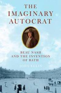 image of The Imaginary Autocrat: Beau Nash and the Invention of Bath