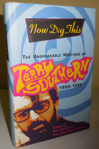 Now Dig This - The Unspeakable Writings of Terry Southern 1950 - 1995 (Inscribed by Friedman to Al Aronowitz)