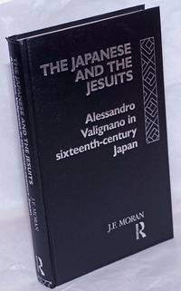 image of The Japanese and the Jesuits: Alessandro Valignano in sixteenth-century Japan