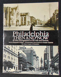 image of Philadelphia Then and Now: 60 Sites Photographed in the Past and Present; Text by Kenneth Finkel; Contemporary Photographs by Susan Oyama