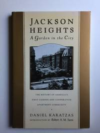 Jackson Heights A Garden in the City The History of America's First Garden and Cooperative Apartment Community