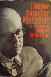 I NEVER SANG FOR MY FATHER by  Robert ANDERSON - Hardcover - 1968 - from Antic Hay Books (SKU: 52243)