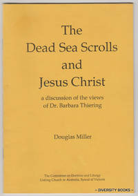 THE DEAD SEA SCROLLS AND JESUS CHRIST. A Discussion of the Views of Dr. Barbara Thiering