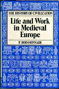 Life and Work in Medieval Europe (Fifth to Fifteenth Century) (The History of Civilization Series)